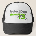 "Protect Dogs - YesOn13 Trucker Hat<br><div class=""desc"">Protect Dogs - Yes on 13 is a grassroots campaign working to end the cruelty of greyhound racing in Florida. Voters will have an historic opportunity to help thousands of greyhounds this November by voting Yes on this humane amendment. Please sign up to volunteer for this important effort at ProtectDogs.org....</div>"