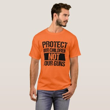 Lawyer Themed Protect Our Children Not Your Guns T-Shirt