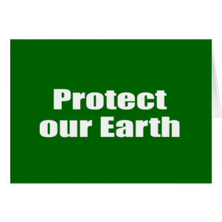 Protect our Earth Greeting Card