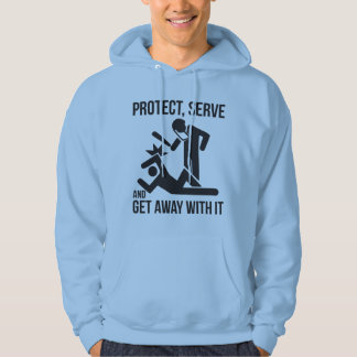 Protect, Serve and Get Away With It Pullover