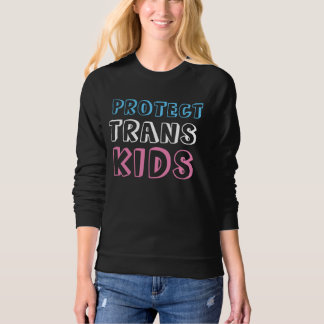 Protect Trans Kids LGBT Trans Rights Sweatshirt