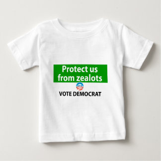 Protect us from Zealots: Vote Democrat Baby T-Shirt