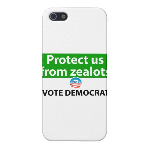 Protect us from Zealots: Vote Democrat Cases For iPhone 5