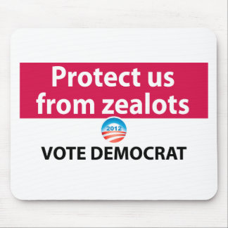 Protect us from Zealots: Vote Democrat Mouse Pad