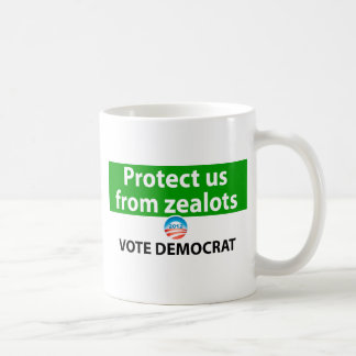 Protect us from Zealots: Vote Democrat Coffee Mugs