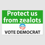 Protect us from Zealots: Vote Democrat Rectangle Stickers