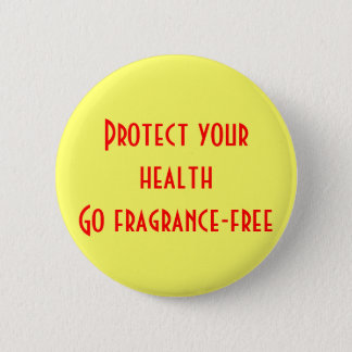 Protect your health: Go fragrance-free Pinback Button