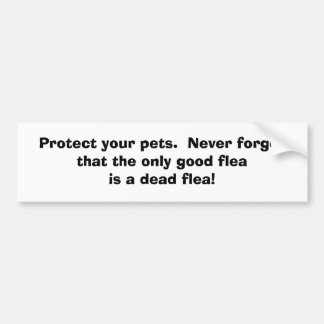 Protect your pets.  Never forget that the only ... Bumper Stickers
