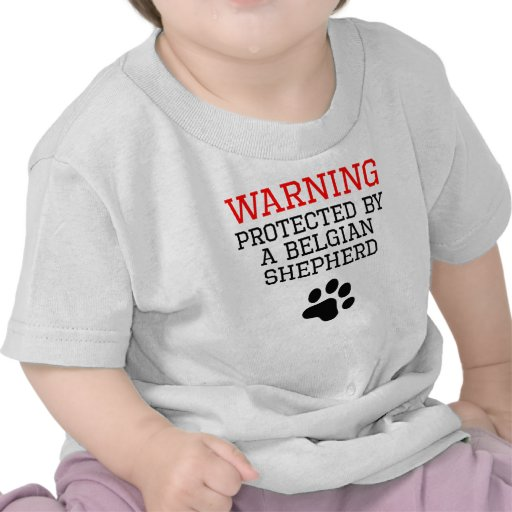 Protected By A Belgian Shepherd T-shirts