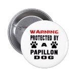 Protegido por un perro de Papillon Pin Redondo 5 Cm