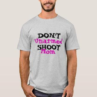 Protest Activist Political Don't Shoot Unarmed Mom T-Shirt