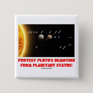 Protest Pluto's Demotion From Planetary Status! Pinback Button