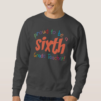 Proud 6th Grade Teacher Basic Sweatshirt