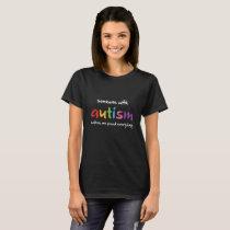 Proud Autism, Aspergers, Autism Advocacy, Autism A T-Shirt