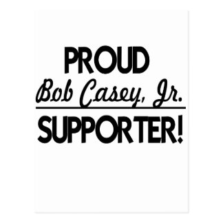 Proud Bob Casey, Jr Supporter! Postcard