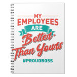 Proud Boss: My Employees Are Better Than Yours Notebook