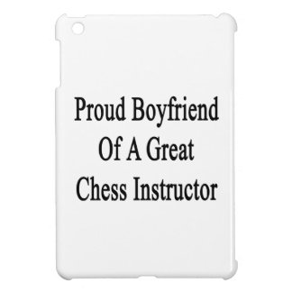 Proud Boyfriend Of A Great Chess Instructor Case For The iPad Mini
