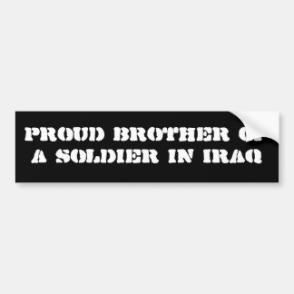 Proud brother of a soldier in Iraq Car Bumper Sticker