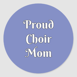 Proud Choir Mom Classic Round Sticker