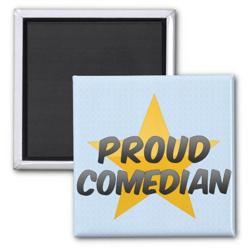 Proud Comedian Refrigerator Magnet