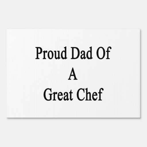 Proud Dad Of A Great Chef Lawn Signs