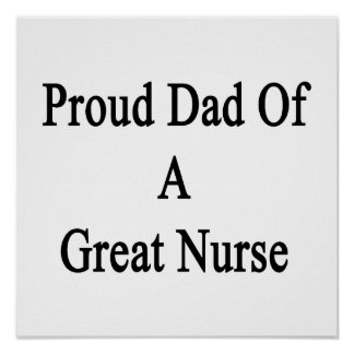 Proud Dad Of A Great Nurse Print