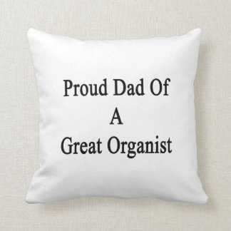 Proud Dad Of A Great Organist Throw Pillows