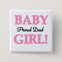 Proud Dad of Baby Girl Tshirts and Gifts Pinback Button