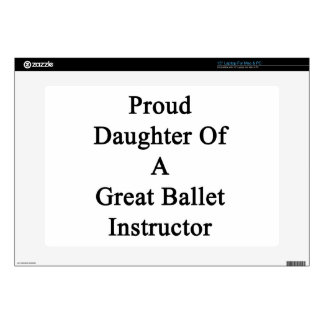 Proud Daughter Of A Great Ballet Instructor Laptop Skins