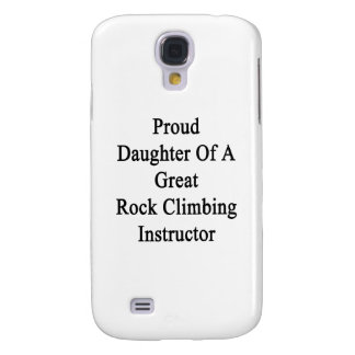 Proud Daughter Of A Great Rock Climbing Instructor Samsung S4 Case