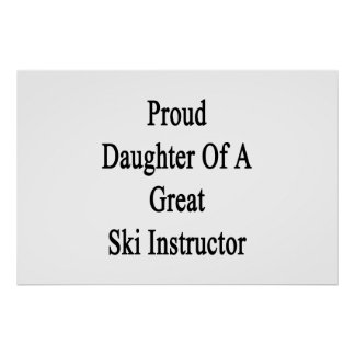 Proud Daughter Of A Great Ski Instructor Poster