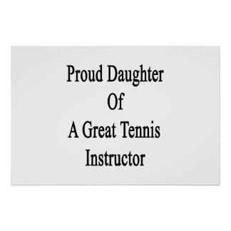 Proud Daughter Of A Great Tennis Instructor Poster