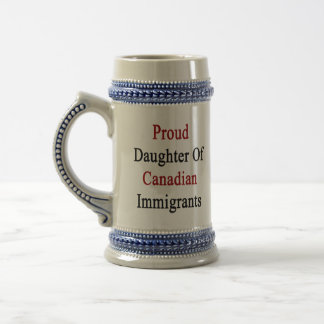 Proud Daughter Of Canadian Immigrants Beer Stein