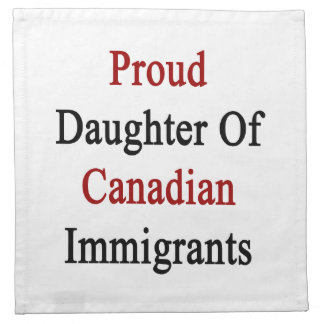 Proud Daughter Of Canadian Immigrants Cloth Napkin