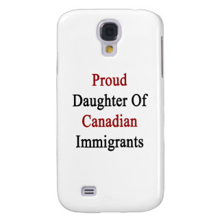 Proud Daughter Of Canadian Immigrants Galaxy S4 Cover