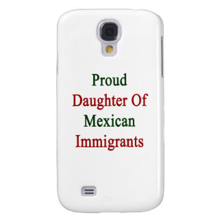 Proud Daughter Of Mexican Immigrants Samsung S4 Case