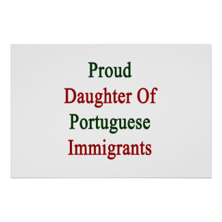 Proud Daughter Of Portuguese Immigrants Poster