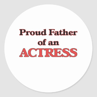 Proud Father of a Actress Classic Round Sticker