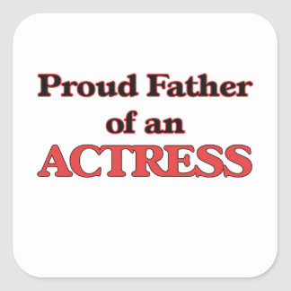 Proud Father of a Actress Square Sticker