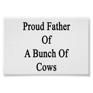 Proud Father Of A Bunch Of Cows Poster