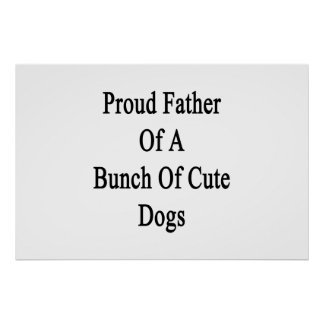 Proud Father Of A Bunch Of Cute Dogs Poster