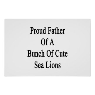Proud Father Of A Bunch Of Cute Sea Lions Poster