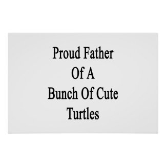 Proud Father Of A Bunch Of Cute Turtles Poster