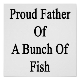 Proud Father Of A Bunch Of Fish Poster