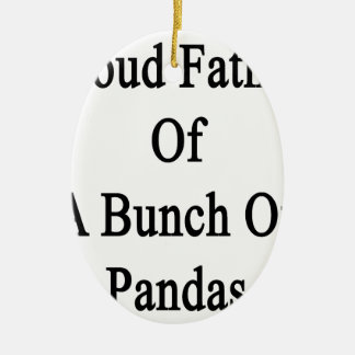 Proud Father Of A Bunch Of Pandas Ceramic Ornament