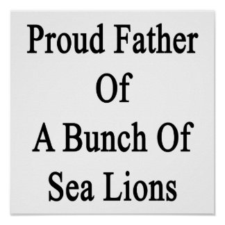 Proud Father Of A Bunch Of Sea Lions Poster