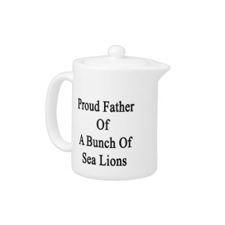 Proud Father Of A Bunch Of Sea Lions Teapot