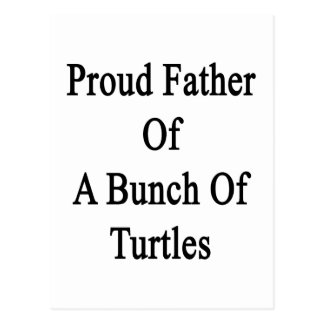 Proud Father Of A Bunch Of Turtles Postcard