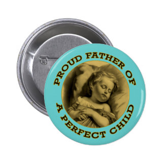 PROUD FATHER OF A PERFECT CHILD PINS