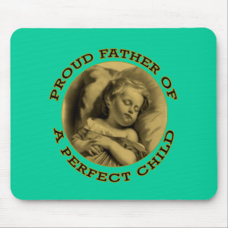 PROUD FATHER OF A PERFECT CHILD MOUSE PAD